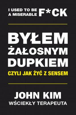 okładka Byłem żałosnym dupkiem – czyli jak żyć z sensem, Ebook | John Kim