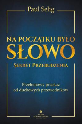 okładka Na początku było Słowo – Sekret Przebudzenia - PDF, Ebook | Selig Paul