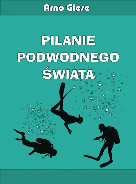 okładka Pilanie podwodnego świataebook | EPUB, MOBI | Arno Giese
