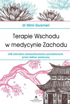 okładka Terapie Wschodu w medycynie Zachodu. 108 sekretów samouzdrawiania sprawdzonych przez doktor medycyny, Ebook | Guarneri Mimi