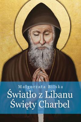 okładka Światło z Libanu. Święty Charbel, Ebook | Małgorzata  Bilska