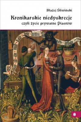 okładka Kronikarskie niedyskrecje, czyli życie prywatne Piastów, Ebook | Śliwiński Błażej