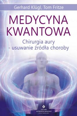 okładka Medycyna kwantowa. Chirurgia aury - usuwanie źródła choroby - PDF, Ebook | Klugl Gerhard, Tom Fritze