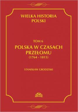 okładka Wielka historia Polski Tom 6 Polska w czasach przełomu (1764-1815), Ebook | Stanisław  Grodziski