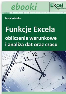 okładka Funkcje Excela - obliczenia warunkowe i analiza dat oraz czasu, Ebook | Praca Zbiorowa