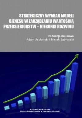 okładka Strategiczny wymiar modeli biznesu w zarządzaniu wartością przedsiębiorstw – kierunki rozwoju, Ebook | Adam Jabłoński, Marek Jabłoński
