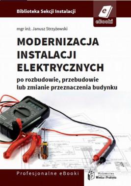 okładka Modernizacja instalacji elektrycznej po rozbudowie, przebudowie lub zmianie przeznaczenia budynków mieszkalnych, Ebook | Janusz  Strzyżewski