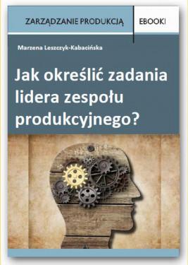 okładka Jak określić zadania lidera zespołu produkcyjnego?, Ebook | Marzena Leszczyk-Kabacińska