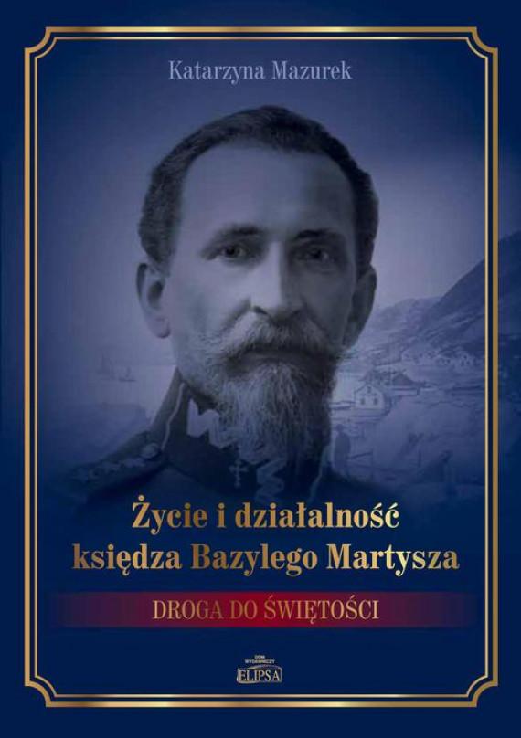 okładka Życie i działalność księdza Bazylego Martysza.ebook   PDF   Katarzyna Mazurek