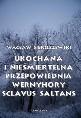 okładka Ukochana i nieśmiertelna. Przepowiednia Wernyhory, Sclavus saltans – wspomnienie z Syberii, Ebook | Wacław Sieroszewski