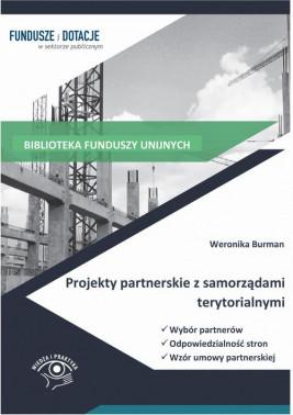okładka Projekty partnerskie z samorządami terytorialnymi. Wybór partnerów, odpowiedzialność stron, wzór umowy, Ebook | Weronika  Burman