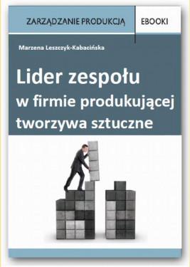 okładka Lider zespołu w firmie produkującej tworzywa sztuczne, Ebook | Marzena Leszczyk-Kabacińska