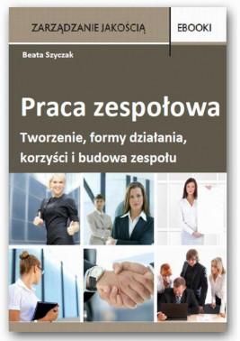okładka Praca zespołowa – tworzenie, formy działania, korzyści i budowa zespołu, Ebook | Beata  Szyczak