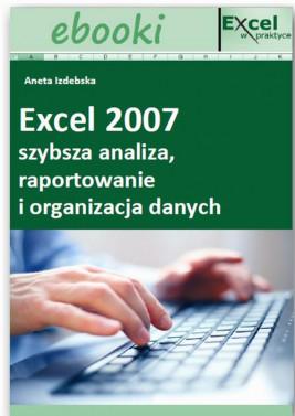 okładka Excel 2007 - szybsza analiza, raportowanie i organizacja danych, Ebook | Praca Zbiorowa