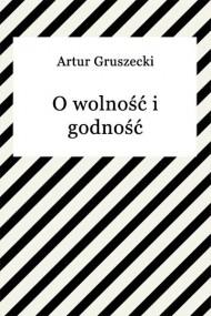 okładka O wolność i godność. Ebook | EPUB,MOBI | Artur Gruszecki