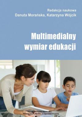 okładka Multimedialny wymiar edukacji, Ebook | Katarzyna Wójcik, Danuta  Morańska