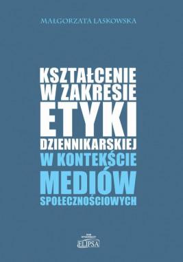 okładka Kształcenie w zakresie etyki dziennikarskiej w kontekście mediów społecznościowych, Ebook | Małgorzata Laskowska