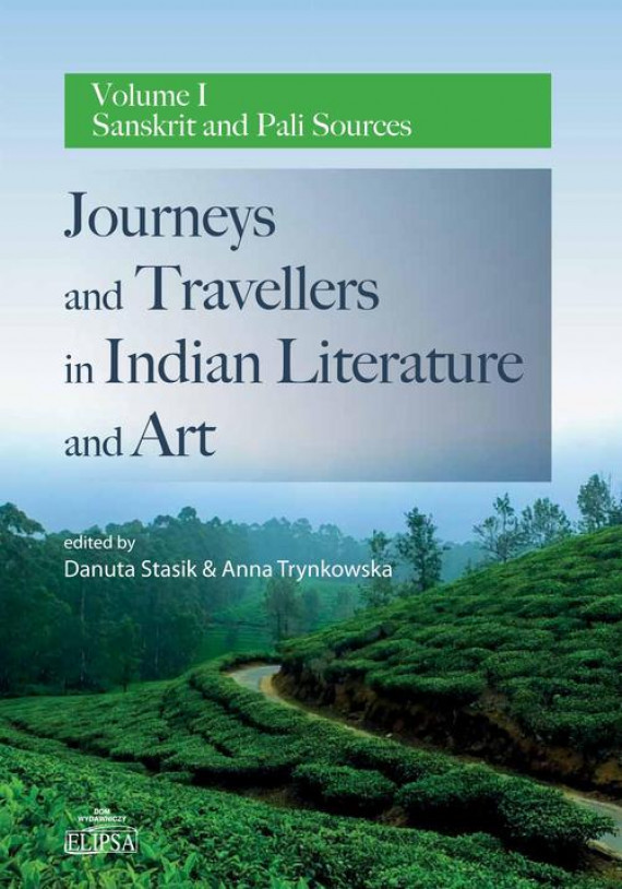okładka Journeys and Travellers in Indian Literature and Art. Volume I Sanskrit and Pali Sourcesebook | PDF | Danuta  Stasik, Anna Trynkowska