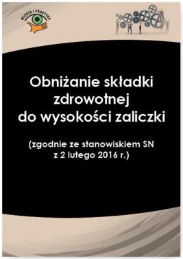 okładka Obniżanie składki zdrowotnej do wysokości zaliczki (zgodnie ze stanowiskiem SN z 2 lutego 2016 r.), Ebook   Izabela  Nowacka