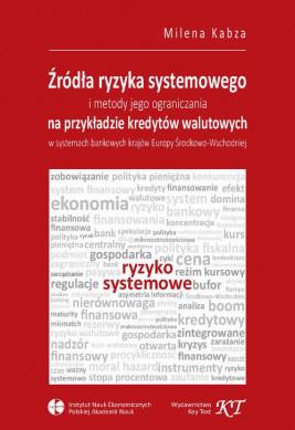 okładka Źródła ryzyka systemowego i metody jego ograniczania na przykładzie kredytów walutowych w systemach bankowych krajów Europy Środkowo-Wschodniej, Ebook | Milena Kabza
