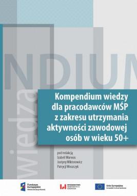okładka Kompendium wiedzy dla pracodawców MŚP z zakresu zakresie utrzymania aktywności zawodowej osób w wieku 50+, Ebook | Izabela Warwas, Justyna  Wiktorowicz, Patrycja Woszczyk