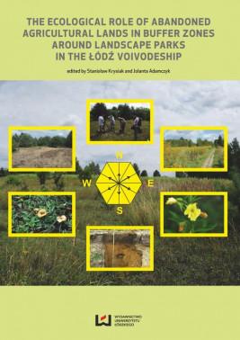 okładka The Ecological Role of Abandoned Agricultural Lands in Buffer Zones Around Landscape Parks in the Łódź Voivodeship, Ebook | Stanisław Krysiak, Jolanta Adamczyk