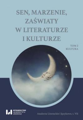okładka Sen, marzenie, zaświaty w literaturze i kulturze, Ebook | Paulina Poterała, Katarzyna Ossowska, Michał Sadowski