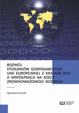 okładka Rozwój stosunków gospodarczych Unii Europejskiej z krajami Azji a współpraca na rzecz zrównoważonego rozwoju, Ebook | Agnieszka Drzymała