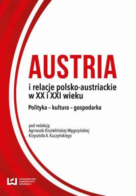 okładka Austria i relacje polsko-austriackie w XX i XXI wieku, Ebook | Agnieszka Kisztelińska-Węgrzyńska, Krzysztof A.