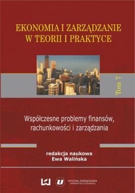 okładka Ekonomia i zarządzanie w teorii i praktyce. Tom 7. Współczesne problemy finansów, rachunkowości i zarządzania, Ebook   Ewa Walińska