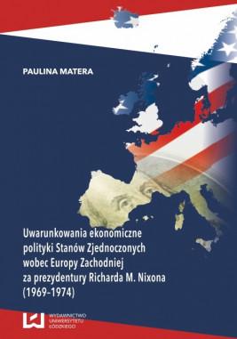 okładka Uwarunkowania ekonomiczne polityki Stanów Zjednoczonych wobec Europy Zachodniej za prezydentury Richarda M. Nixona (1969-1974), Ebook   Paulina Matera