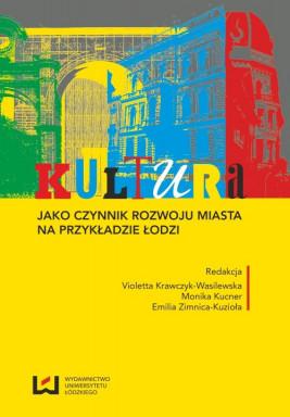 okładka Kultura jako czynnik rozwoju miasta na przykładzie Łodzi, Ebook   Monika Kucner, Violetta Krawczyk-Wasilewska, Emilia Zimnica-Kuzioła