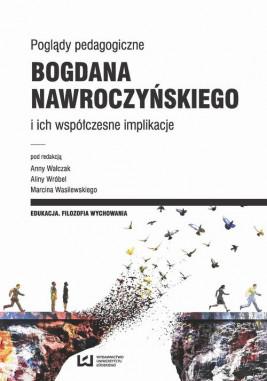 okładka Poglądy pedagogiczne Bogdana Nawroczyńskiego i ich współczesne implikacje, Ebook | Anna  Walczak, Marcin  Wasilewski, Alina Wróbel