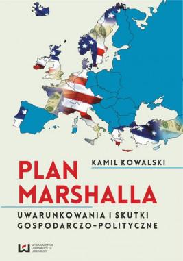 okładka Plan Marshalla. Uwarunkowania i skutki gospodarczo-polityczne, Ebook | Kamil Kowalski