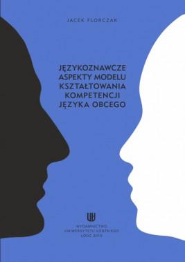 okładka Językoznawcze aspekty modelu kształtowania kompetencji języka obcego, Ebook | Jacek Florczak