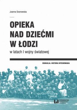 okładka Opieka nad dziećmi w Łodzi w latach I wojny światowej, Ebook | Joanna Sosnowska