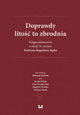 okładka Doprawdy litość to zbrodnia, Ebook | Brunon  Hołyst, Jerzy Duży, Piotr Grzegorczyk, Zbigniew Wardak, Damian Wąsik