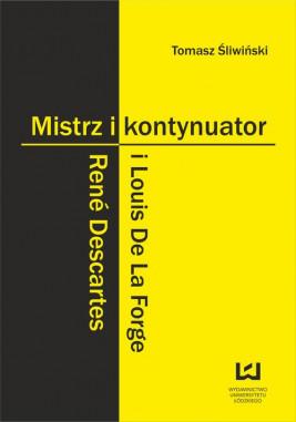okładka Mistrz i kontynuator. René Descartes i Louis De La Forge, Ebook   Tomasz Śliwiński