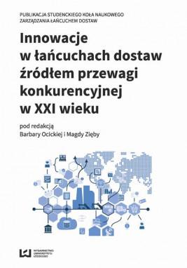 okładka Innowacje w łańcuchach dostaw źródłem przewagi konkurencyjnej w XXI wieku, Ebook | Barbara Ocicka, Magda Zięba