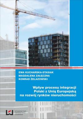 okładka Wpływ procesu integracji Polski z Unią Europejską na rozwój rynków nieruchomości, Ebook   Ewa Kucharska-Stasiak, Magdalena Załęczna, Konrad Żelazowski