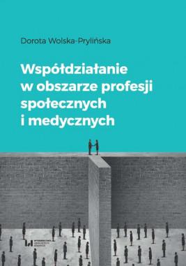 okładka Współdziałanie w obszarze profesji społecznych i medycznych, Ebook | Dorota Wolska-Prylińska