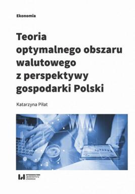 okładka Teoria optymalnego obszaru walutowego z perspektywy gospodarki Polski, Ebook | Katarzyna Piłat