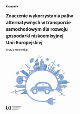 okładka Znaczenie wykorzystania paliw alternatywnych w transporcie samochodowym dla rozwoju gospodarki nisko, Ebook | Urszula Motowidlak