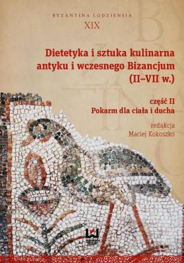 okładka Dietetyka i sztuka kulinarna antyku i wczesnego Bizancjum (II-VII w.). Część 2, Ebook | Maciej Kokoszko