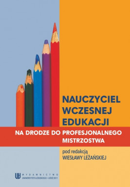 okładka Nauczyciel wczesnej edukacji. Na drodze do profesjonalnego mistrzostwa, Ebook | Wiesława  Leżańska