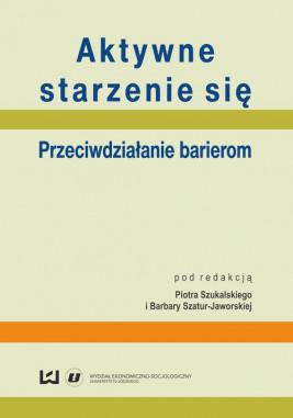 okładka Aktywne starzenie się. Przeciwdziałanie barierom, Ebook | Piotr Szukalski, Barbara Szatur-Jaworska