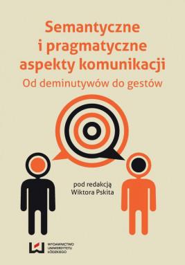 okładka Semantyczne i pragmatyczne aspekty komunikacji. Od deminutywów do gestów, Ebook | Wiktor Pskit