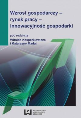 okładka Wzrost gospodarczy - rynek pracy - innowacyjność gospodarki, Ebook | Witold Kasperkiewicz, Katarzyna Madaj