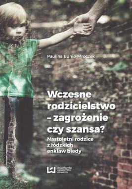 okładka Wczesne rodzicielstwo - zagrożenie czy szansa?, Ebook   Paulina Bunio-Mroczek