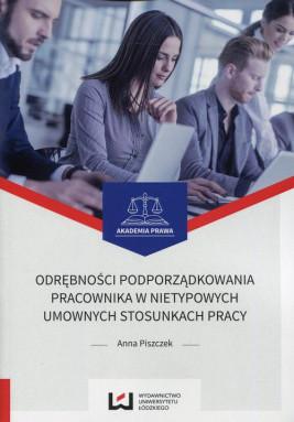 okładka Odrębności podporządkowania pracownika w nietypowych umownych stosunkach pracy, Ebook | Anna Piszczek